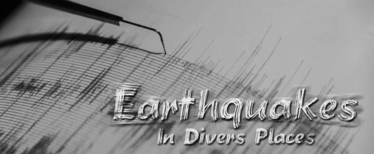 Signs of the Times: …And great earthquakes shall be in divers places.